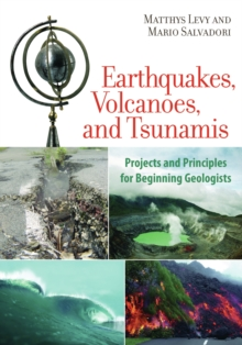 Earthquakes, Volcanoes, and Tsunamis : Projects and Principles for Beginning Geologists, PDF eBook