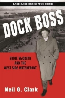 Dock Boss: Eddie Mcgrath And The West Side Waterfront, Paperback Book