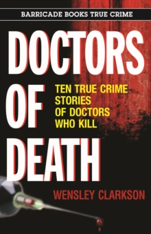 Doctors of Death : Ten True Crime Stories of Doctors Who Kill, EPUB eBook