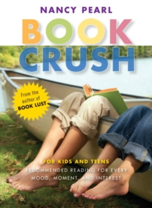 Book Crush : For Kids and Teens--Recommended Reading for Every Mood, Moment, and Interest, EPUB eBook