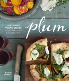 Plum : Gratifying Vegan Dishes from Seattle's Plum Bistro, EPUB eBook