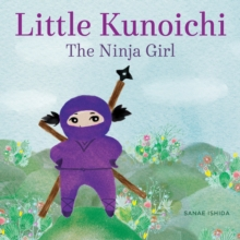 Little Kunoichi The Ninja Girl, Hardback Book