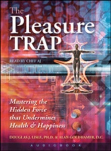 The Pleasure Trap : Mastering the Hidden Force That Undermines Health and Happiness, CD-Audio Book