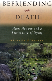 Befriending Death : Henri Nouwen and a Spirituality of Dying, Paperback Book