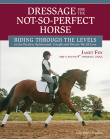 Dressage for the Not-So-Perfect Horse : Riding Through the Levels, Hardback Book