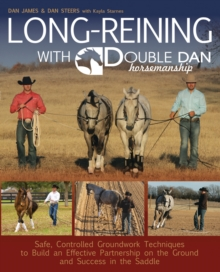 Long Reining with Double Dan : Safe, Controlled Ground Techniques for Building Partnership, Achieving Softness, and Overcoming Training and Behavioral Issues, Paperback / softback Book