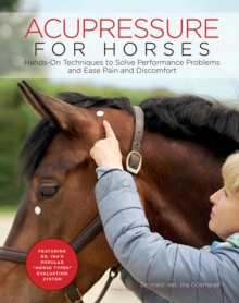 Acupressure for Horses : Hands-On Techniques to Solve Performance Problems and Ease Pain and Discomfort, Spiral bound Book