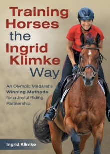 Training Horses the Ingrid Klimke Way : An Olympic Medalist's Winning Methods for a Joyful Riding Partnership, Hardback Book