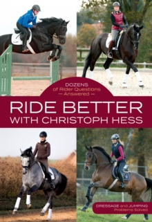 Ride Better with Christoph Hess : Dozens of Rider Questions Answered, Paperback Book