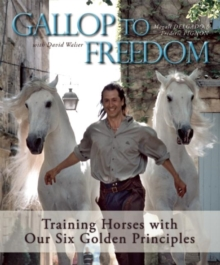 Gallop to Freedom : Training Horses with Our Six Golden Principles, EPUB eBook