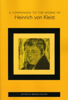 A Companion to the Works of Heinrich von Kleist, Paperback / softback Book