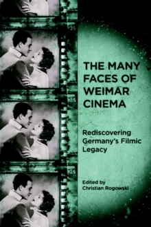 The Many Faces of Weimar Cinema : Rediscovering Germany's Filmic Legacy, EPUB eBook