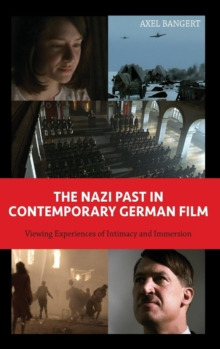 The Nazi Past in Contemporary German Film : Viewing Experiences of Intimacy and Immersion, Hardback Book