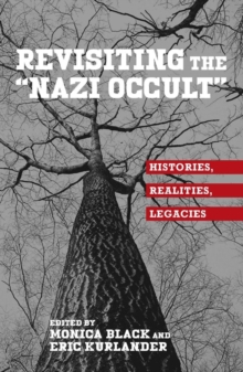 "Revisiting the ""Nazi Occult"" : Histories, Realities, Legacies, Hardback Book"