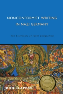 Nonconformist Writing in Nazi Germany : The Literature of Inner Emigration, Hardback Book