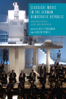 Classical Music in the German Democratic Republic : Production and Reception, Hardback Book