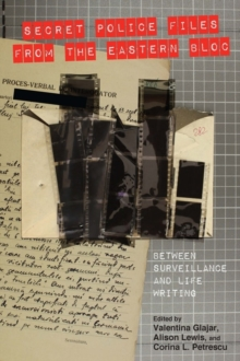 Secret Police Files from the Eastern Bloc : Between Surveillance and Life Writing, Hardback Book