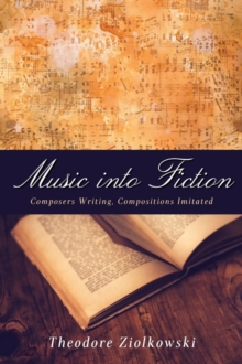 Music into Fiction : Composers Writing, Compositions Imitated, Hardback Book