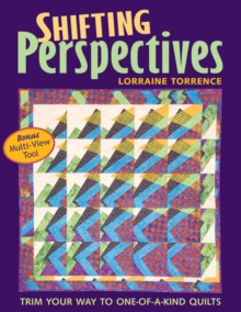 Shifting Perspectives : Trim Your Way to One-of-a-Kind Quilts, Paperback / softback Book