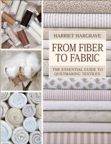 From Fiber to Fabric : The Essential Guide to Quiltmaking Textiles, EPUB eBook