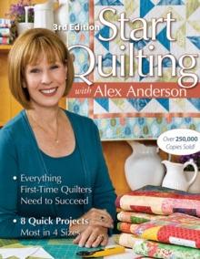 Start Quilting With Alex Anderson : Everything First-Time Quilters Need to Succeed * 8 Quick Projects-Most in 4 Sizes, Paperback Book