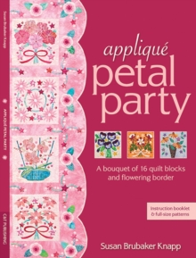 Applique Petal Party : A Bouquet of 16 Blocks & Flowering Border, Paperback Book
