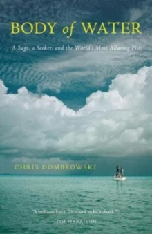 Body of Water : A Sage, a Seeker, and the World's Most Elusive Fish, Paperback Book