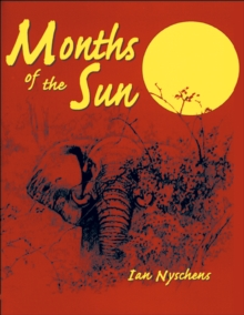 Months of the Sun : Forty Years of Elephant Hunting in the Zambezi Valley, EPUB eBook