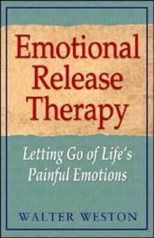 Emotional Release Therapy : Letting Go of Lifes Painful Emotions, Paperback Book