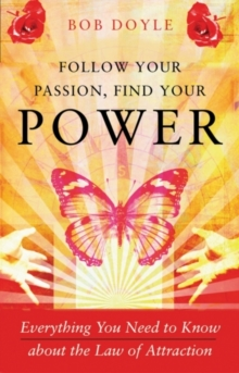Follow Your Passion, Find Your Power : Everything You Need to Know About the Law of Attraction, Paperback / softback Book