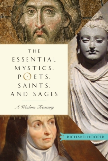 Essential Mystics, Poets, Saints, and Sages : A Wisdom Treasury, Paperback / softback Book