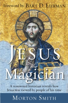 Jesus the Magician : A Renowned Historian Reveals How Jesus Was Viewed by People of His Time, Paperback / softback Book