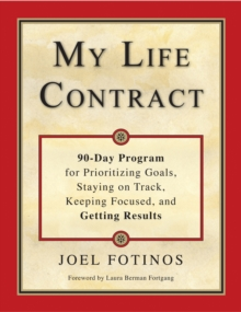 My Life Contract : 90-Day Program for Prioritizing Goals, Staying on Track, Keeping Focused, and Getting Results, Paperback Book