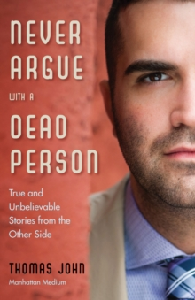 Never Argue with a Dead Person : True and Unbelievable Stories from the Other Side, Paperback / softback Book