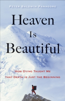 Heaven is Beautiful : How Dying Taught Me That Death is Just the Beginning, Paperback Book