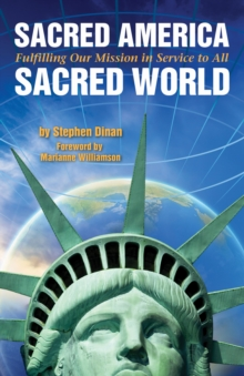 Sacred America, Sacred World : Fulfilling Our Mission in Service to All, Paperback Book