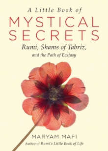 A Little Book of Mystical Secrets : Rumi, Shams of Tabriz, and the Path of Ecstasy, Paperback Book