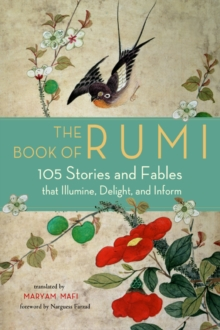 The Book of Rumi : 105 Stories and Fables That Illumine, Delight, and Inform, Paperback / softback Book