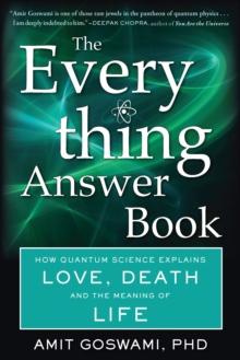 The Everything Answer Book : How Quantum Science Explains Love, Death, and the Meaning of Life, Paperback Book