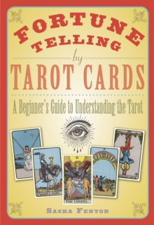 Fortune Telling by Tarot Cards : A Beginner's Guide to Understanding the Tarot, Paperback Book