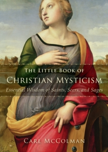 The Little Book of Christian Mysticism : Essential Wisdom of Saints, Seers, and Sages, Paperback / softback Book