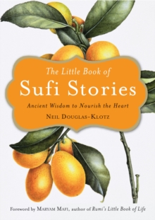 The Little Book of Sufi Stories : Ancient Wisdom to Nourish the Heart, Paperback / softback Book
