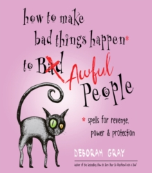 How to Make Bad Things Happen to Awful People : Spells for Revenge, Power & Protection, Paperback / softback Book