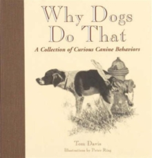 Why Dogs Do That : A Collection of Curious Canine Behaviours, Hardback Book