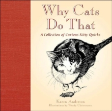 Why Cats Do That : A Collection of Curious Kitty Quirks, Hardback Book