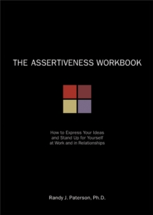 The Assertiveness Workbook : How to Express Your Ideas and Stand Up for Yourself at Work and in Relationships, Paperback Book