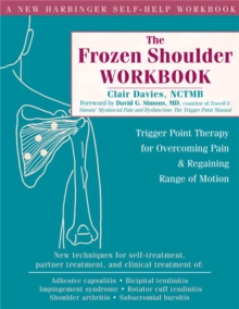 The Frozen Shoulder Workbook : Trigger Point Therapy for Overcoming Pain & Regaining Range of Motion, Paperback Book