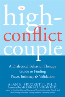 The High-Conflict Couple : A Dialectical Behaviour Therapy Guide to Finding Peace, Intimacy & Validation, Paperback Book
