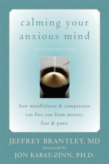 Calming Your Anxious Mind : How Mindfulness & Compassion Can Free You from Anxiety, Fear & Panic, Paperback / softback Book