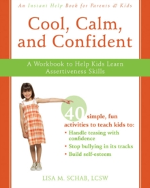 Cool, Calm, Confident : A Workbook to Help Kids Learn Assertiveness Skills, Paperback Book